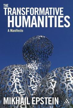 The Transformative Humanities: A Manifesto by Mikhail Epstein, http://www.amazon.com/dp/1441155074/ref=cm_sw_r_pi_dp_cztErb0DXAHCE