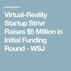 Virtual-Reality Startup Strivr Raises $5 Million in Initial Funding Round  - WSJ