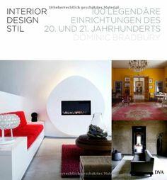 Interior Design Stil: 100 Legendäre Einrichtungen Des 20. Und 21.  Jahrhunderts Von Dominic