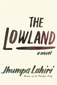 The Lowland by Jhumpa Lahiri: Brothers Subhash and Udayan Mitra pursue vastly different lives--Udayan in rebellion-torn Calcutta, Subhash in a quiet corner of America--until a shattering tragedy compels Subhash to return to India, where he endeavors to heal family wounds.  Recommended by: Neela Vass, Library Clerk; Audrey Honigman, Library Clerk; and Lisa Jones, Readers' Services Librarian