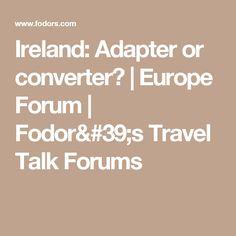 Ireland: Adapter or converter? | Europe Forum | Fodor's Travel Talk Forums