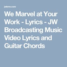 We Marvel at Your Work - Lyrics - JW Broadcasting Music Video Lyrics and Guitar Chords