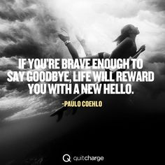 Being brave enough to say goodbye.