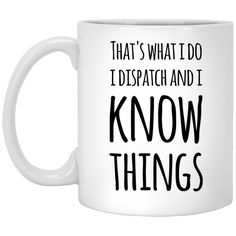 That's what i do i dispatch and i know things  Mug