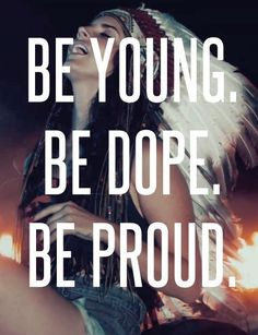 Be young. Be dope. Be proud.
