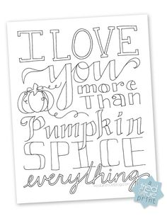 I Love You More than Pumpkin Spice coloring page | Tried & True