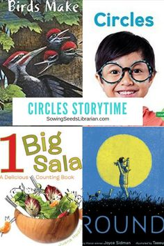 Circles Storytime! – Sowing Seeds Librarian Books: Round by Joyce Sidman Birds Make Nests by Michael Garland Circles by Teddy Borth 1 Big Salad by Juana Medina