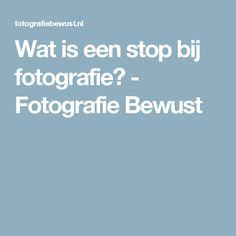 Wat is een stop bij fotografie? - Fotografie Bewust