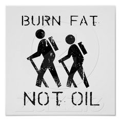 BURN FAT. NOT OIL. (HIKING) POSTER from Zazzle.com