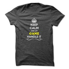Awesome Tee Keep Calm and Let GANZ Handle it T shirts
