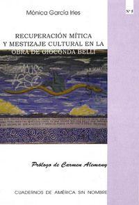 Recuperación mítica y mestizaje cultural en la obra de Gioconda Belli / Mónica García Irles ; prólogo de Carmen Alemany - Alacant : Universitat d'Alacant, D.L. 2001