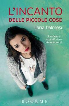 """""""L'incanto delle piccole cose"""" – Incontro con Ilaria Palmosi"""