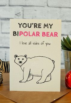 Anniversary card, thinking of you card, get well soon card, best friend card, bipolar quotes