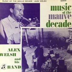 Music if the Mauve decade. Alex Welsh and his Band. Columbia Records. 1960