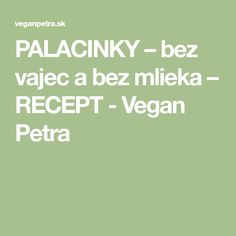PALACINKY – bez vajec a bez mlieka – RECEPT - Vegan Petra