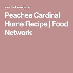 Peaches Cardinal Hume Recipe   Food Network