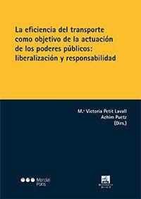 La eficiencia del transporte como objetivo de la actuación de los poderes públicos : liberalización y responsabilidad / Ma. Victoria Petit Lavall, Achim Puetz (dirs.) ; [autores, Jorge Agudo González, y otros]