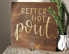 """Better not pout - Wood Sign 12""""x 12"""""""