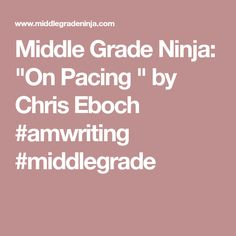 """Middle Grade Ninja: """"On Pacing """" by Chris Eboch    #amwriting #middlegrade"""