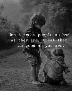 Dont Treat People As Bad As They Are, Treat Them As Good As You Are life quotes quotes quote inspirational quotes life quotes and sayings Wise Quotes, Quotable Quotes, Great Quotes, Words Quotes, Quotes To Live By, Motivational Quotes, Inspirational Quotes, Qoutes, Amazing Quotes