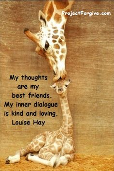 My thoughts are my best friends. My inner dialogue is kind and loving. ~Louise Hay
