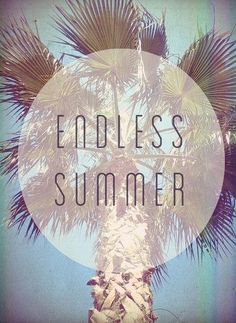 Endless Summer.