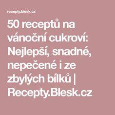50 receptů na vánoční cukroví: Nejlepší, snadné, nepečené i ze zbylých bílků   Recepty.Blesk.cz