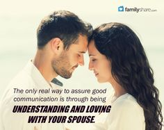 The only way to assure good communication is through being understanding and loving with your spouse.