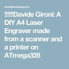 !!!!!!Davide Gironi: A DIY A4 Laser Engraver made from a scanner and a printer on ATmega328