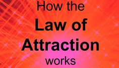 Easy explanation to how the law of attraction works