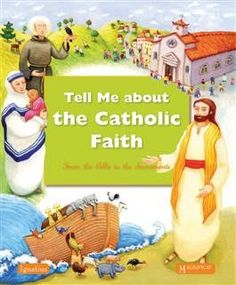 Tell Me About The Catholic Faith This book cannot be sold outside the USA and Canada How do you answer your children's many questions about God, the Christian faith, and the Catholic Church? What if these topics could come to life i. Catholic Religious Education, Catholic Books, Catholic Kids, Pdf Book, Boys First Communion, Spirituality Books, Old And New Testament, This Is A Book, Inspirational Books