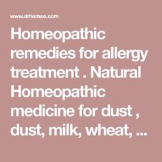 Homeopathic remedies for allergy treatment . Natural Homeopathic medicine for dust , dust, milk, wheat, shell fish, egg, peanut, nasal and skin allergies .