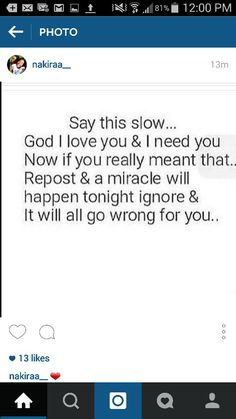 I hate stuff like this. I believe in God with all my heart, and I'll gladly repost, but not so a miracle will happen to me tonight. I'll repost because I love God I Need You Now, Just Do It, Just In Case, Bible Quotes, Bible Verses, Humanity Restored, God Loves Me, God Jesus, Jesus Christ