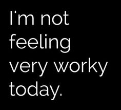 I'm not feeling very worky today . Good Morning Texts, Morning Humor, Work Motivational Quotes, Work Quotes, Work Memes, Work Humor, Work Funnies, Graduation Poems, Morning Text Messages