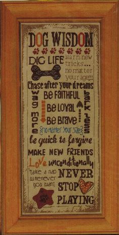 Bucilla Dog Wisdom - Cross Stitch Kit. Dog Wisdom - Dig life. Learn new tricks, no matter your age. Chase after your dreams. Be faithful. Be Loyal. Be Brave, no