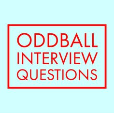 15 Of The Strangest And Most Bizarre Interview Questions Weu0027ve Heard About    And