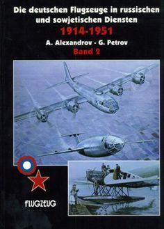 Die Deutschen Flugzeuge in Russischen und Sowjetischen Diensten 1914-1951 (Band 2)
