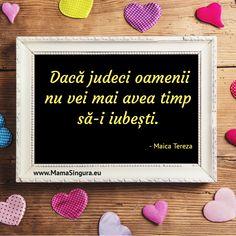 Dacă judeci oamenii nu vei mai avea timp să-i iubești. Letter Board, Lettering, Frame, Picture Frame, Drawing Letters, Frames, Brush Lettering