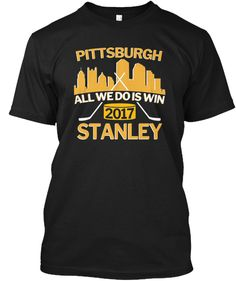 Pittsburgh All We Do is Win 2017 Shirt Pittsburgh, T Shirt, Hockey, Tops, Black, Supreme T Shirt, Tee, Black People, Shell Tops
