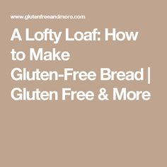 A Lofty Loaf: How to Make Gluten-Free Bread | Gluten Free & More