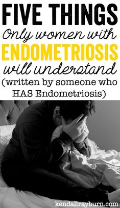 Endometriosis: 5 Things Only Women who have it Will Understand