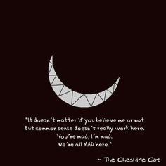 Cheshire Cat quote / just NEED you to be as HAPPY and SMILE and crushendo laugh as much as possible - to feel like I have improved your life a little darling ❤️