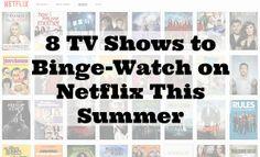 8 TV Shows to Binge-Watch on Netflix This Summer