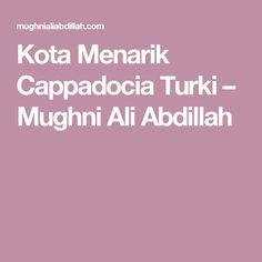 Kota Menarik Cappadocia Turki – Mughni Ali Abdillah