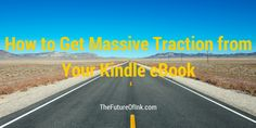 How to Get Massive Traction from Your Kindle eBook