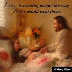 """Love is treating people the way Jesus would treat them. (""""The Comforter"""" by Greg Olsen)  * Jesus serves as the ultimate role model for us all. The familiar phrase, """"What would Jesus do?"""" is a wonderful guidepost to keep us on course. So, rather than criticize, critique, resent, put down or judge, see what a little Christlike love can do. You'll be amazed with the results. - Greg"""