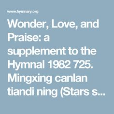 Wonder, Love, and Praise: a supplement to the Hymnal 1982 725. Mingxing canlan tiandi ning (Stars shine brightly, earth is still) - Hymnary.org