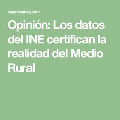 Opinión: Los datos del INE certifican la realidad del Medio Rural Opinion