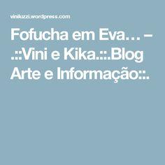 Fofucha em Eva… – .::Vini e Kika.::.Blog Arte e Informação::.