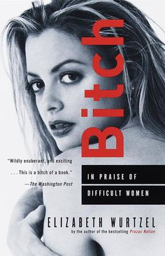 Bitch: In Praise of Difficult Women - Google Search